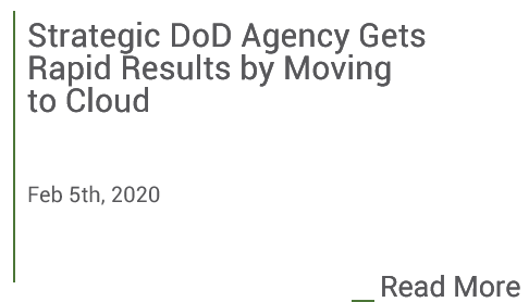 Strategic DoD Agency gets Rapid Results by Moving to Cloud