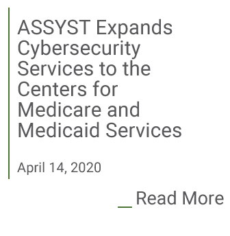 ASSYST Expands Cybersecurity Services to the Centers for Medicare and Medicaid Services