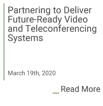 Partnering to Deliver Future-Ready Video and Teleconferencing Systems